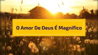 O Amor De Deus Por Nós É Magnifico, Sem Explicação!