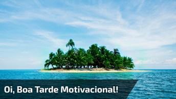 Vídeo Com Mensagem De Boa Tarde Com Frases Motivacionais, Confira!