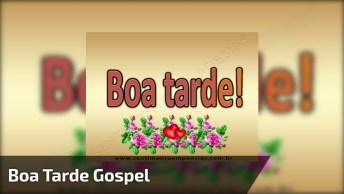 Vídeo De Boa Tarde Gospel Para Facebook, Com Música Linda!
