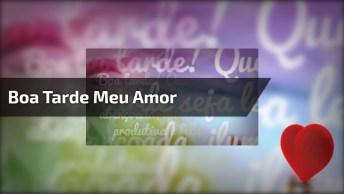 Vídeo De Boa Tarde Meu Amor, Para Enviar Pelo Whatsapp De Alguém Especial!
