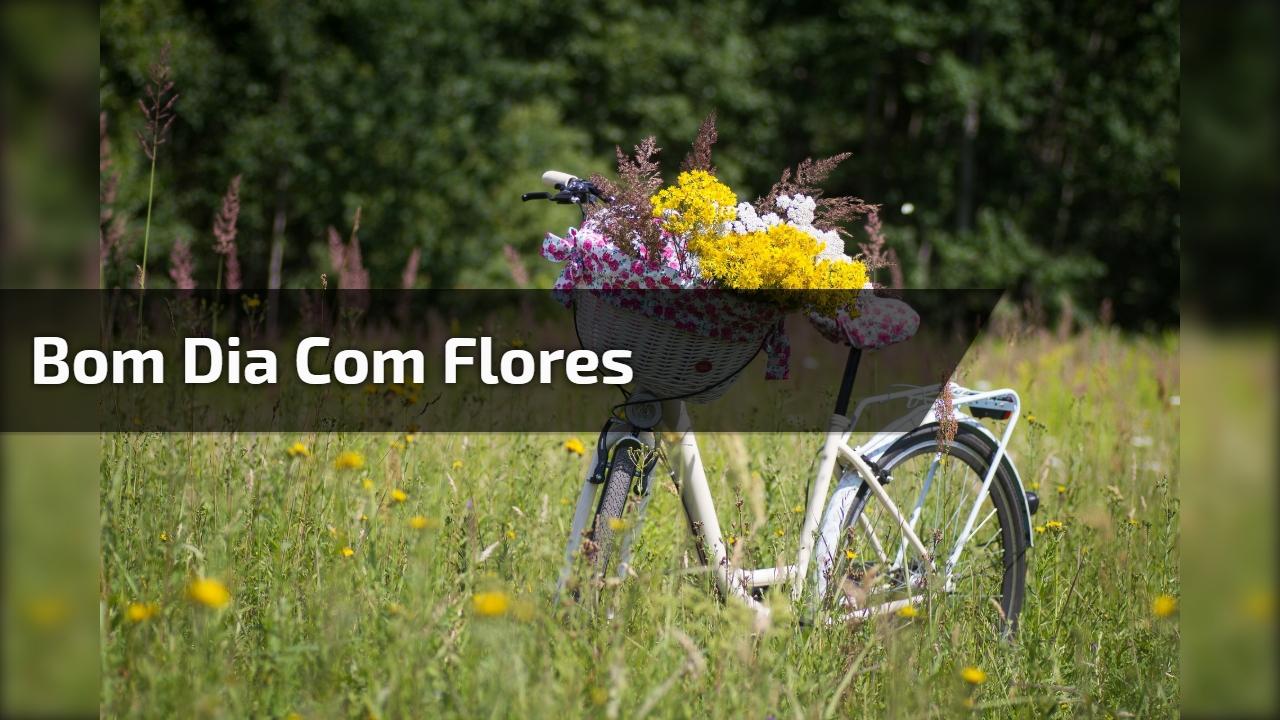 Muito Alegre Bom Dia: As Flores São Algo Lindo E Maravilhoso, E Um Bom Dia Com