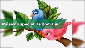 Bom Dia A Todos Do Facebook, Com Música Especial De Bom Dia!