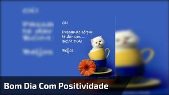 Bom Dia Amigos Do Facebook, Positividade É O Melhor Remédio Para Um Dia Bom!