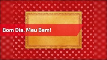 Bom Dia Amor Para Whatsapp, Envie Para Quem Enche Sua Vida De Felicidade!