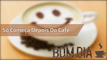 Bom Dia Café, O Dia Só Começa Depois De Um Cafezinho, Não É?