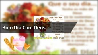 Bom Dia Com Deus, Envie Pelo Whatsapp E Abençoe O Dia Dos Amigos!