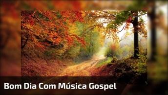 Bom Dia Com Música Gospel, Para Enviar Pelo Whatsapp Dos Amigos!