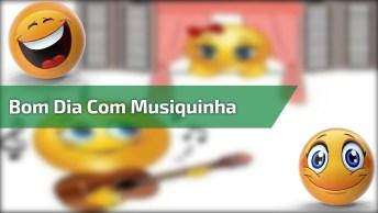Bom Dia Com Musiquinha, Compartilhe Com Seus Do Facebook!