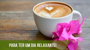 Bom Dia Para Amigos E Amigas Do Facebook, Para Ter Um Dia Relaxante!