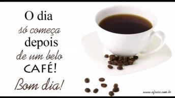 Bom Dia Para Whatsapp, O Dia Só Começa Depois De Um Belo Café!