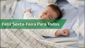 Feliz Sexta-Feira Para Todos, Compartilhe Esta Mensagem No Facebook!