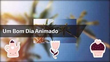 Mensagem De Bom Dia Animar O Dia De Seu Amigo Ou Amiga, Compartilhe!