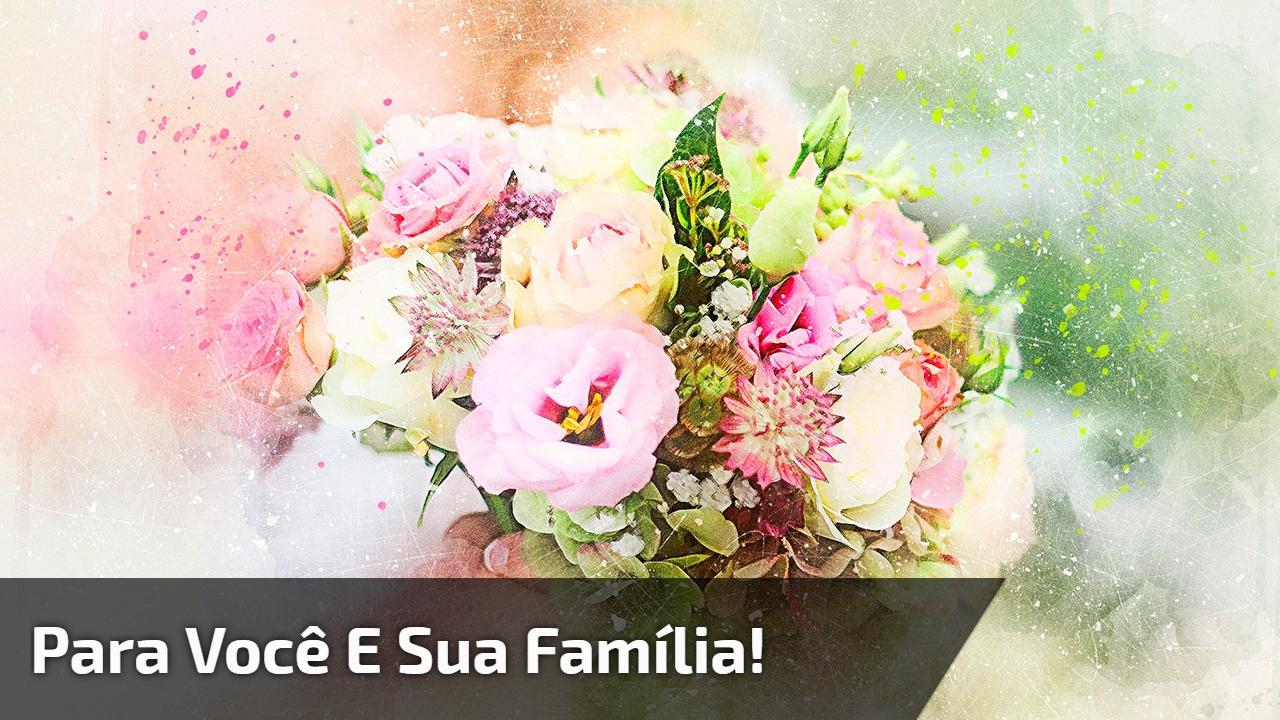 Para você e sua família!