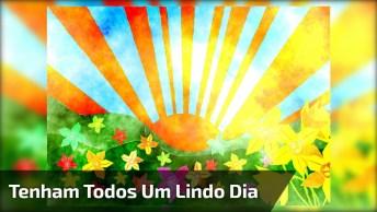 Mensagem De Bom Dia Para Amigos E Amigas! Tenham Todos Um Lindo Dia!