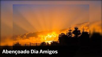 Mensagem De Bom Dia Para Desejar Um Dia Abençoado A Todos Amigos E Amigas!