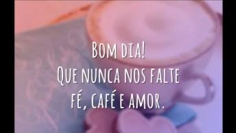 Mensagem De Bom Dia Para Facebook, Que Nunca Nos Falte Fé, Café E Amor!