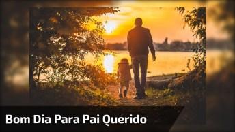 Mensagem De Bom Dia Para Pai! Pai Tenha Um Ótimo Dia, Te Amo!