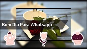 Mensagem De Bom Dia Para Whatsapp, Você Deixa Qualquer Ambiente Alegre!
