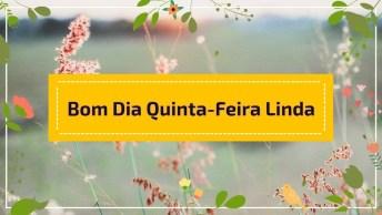 Mensagem De Bom Dia Quinta-Feira Para Enviar Para Os Amigos E Amigas!
