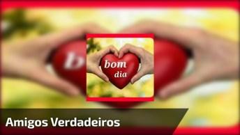 Mensagem Linda De Bom Dia Para Amigos Verdadeiros, Não Esqueça De Ninguém!
