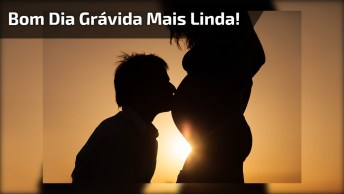 Mensagens De Bom Dia Para Esposa Grávida, Ela Que Carrega Um Pedaço De Você!