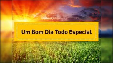 Um Bom Dia Todo Especial, Que Os Raios De Sol Iluminem Seu Dia!