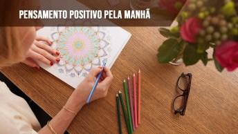 Um Pensamento Positivo, Pode Mudar O Seu Dia!
