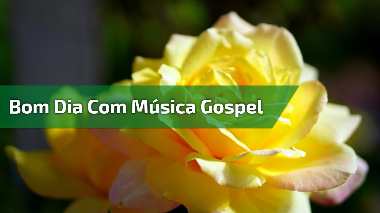 Bom Dia com música gospel
