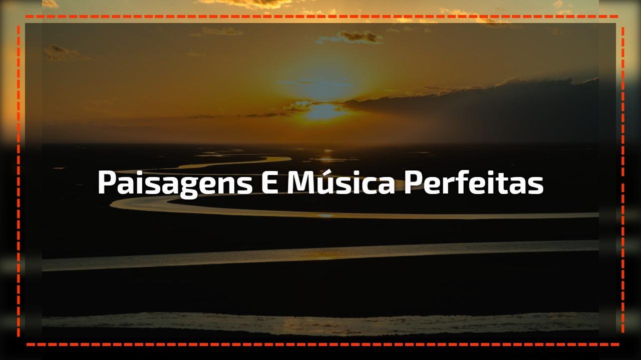 Paisagens e música perfeitas