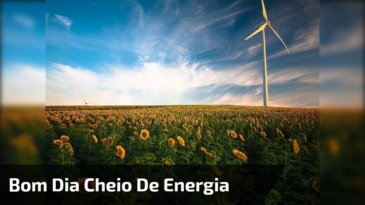 Bom Dia cheio de energia