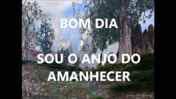 Vídeo Com Mensagem De Bom Dia O Anjo Do Amanhecer, Para Amigos E Amigas!