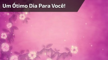 Vídeo Com Mensagem Para Desejar Um Ótimo Dia Para Amigos Do Whatsapp!