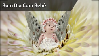 Vídeo De Bom Dia Com Bebê, Para Acordar Seus Amigos Com Muita Fofura!