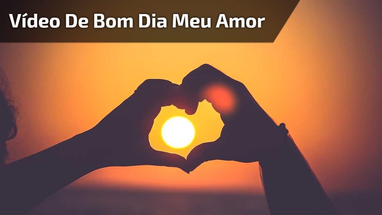 Vídeo de Bom Dia meu amor
