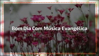 Vídeo De Bom Dia Com Música Evangélica, Com Lindas Mensagem!