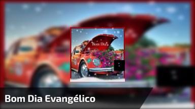 Vídeo De Bom Dia Com Música Evangélica, Envie Pelo Whatsapp!