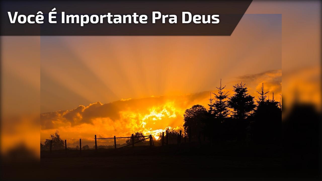 Você é importante pra Deus