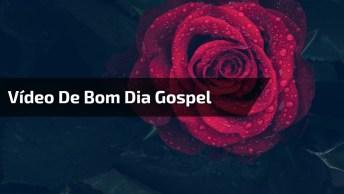 Vídeo De Bom Dia Gospel, Para Enviar Através Do Whatsapp !!!
