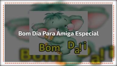 Vídeo De Bom Dia Para Amiga Especial, Envie Pelo Whatsapp!