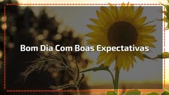 Vídeo De Bom Dia Para Amigos E Amigas Especiais. Boas Expectativas!