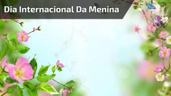 11 De Outubro É Dia Internacional Da Menina - Mais Respeito E Direitos Iguais!