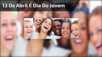 13 De Abril É Dia Do Jovem, A Fase Dos Quinze E Vinte E Quatro Anos De Idade!