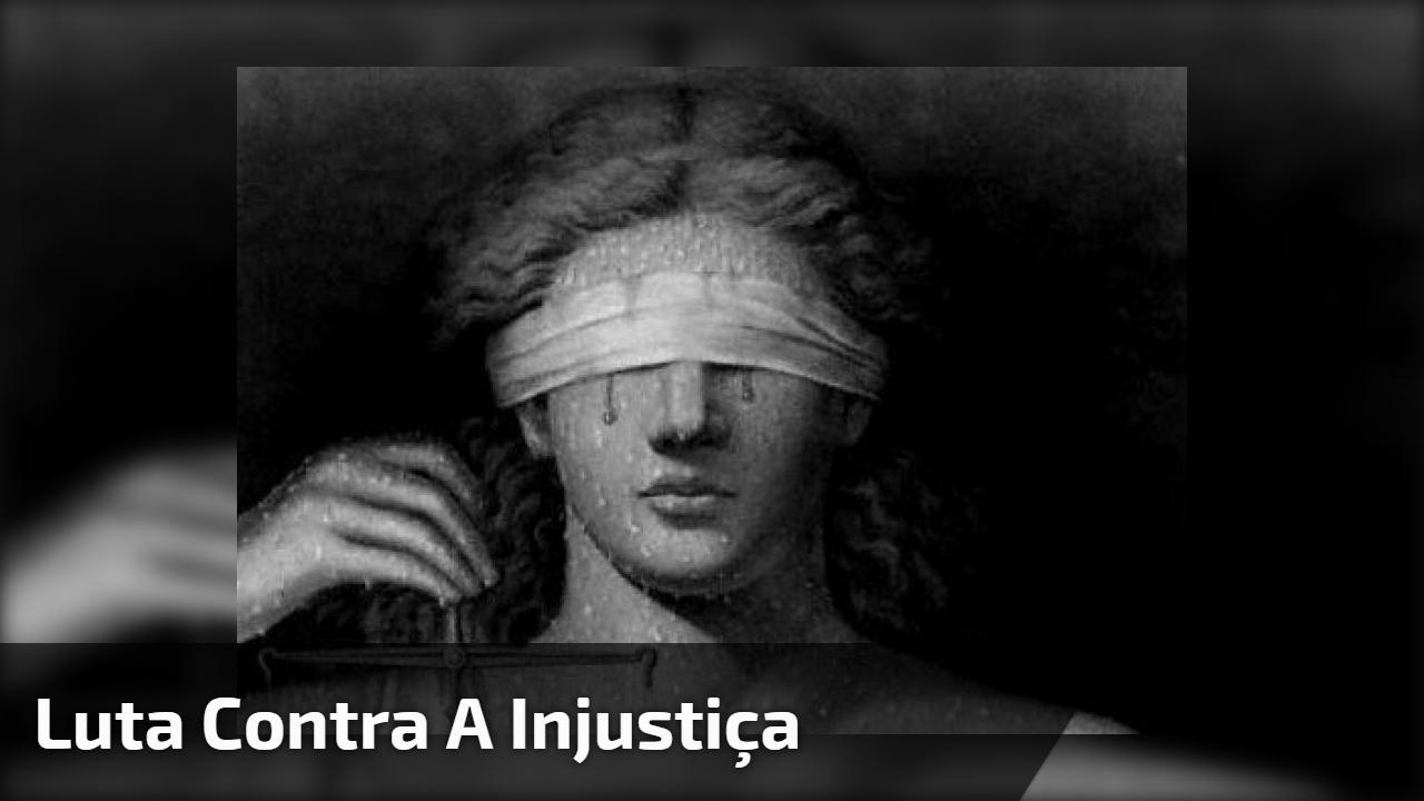 Luta Contra a injustiça