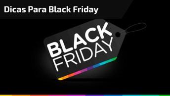 Black Friday Melhores Promoções, Veja Como Encontrá-Las!