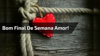 Bom Final De Semana Amor, Uma Linda Mensagem Para Compartilhar!