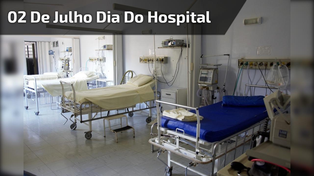 02 de Julho Dia do Hospital