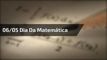 Dia 06 De Maio É Dia Da Matemática, Essencial Para A Evolução Das Sociedades!