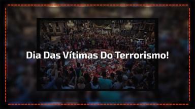 Dia 11 De Março É Dia Internacional Das Vítimas Do Terrorismo!
