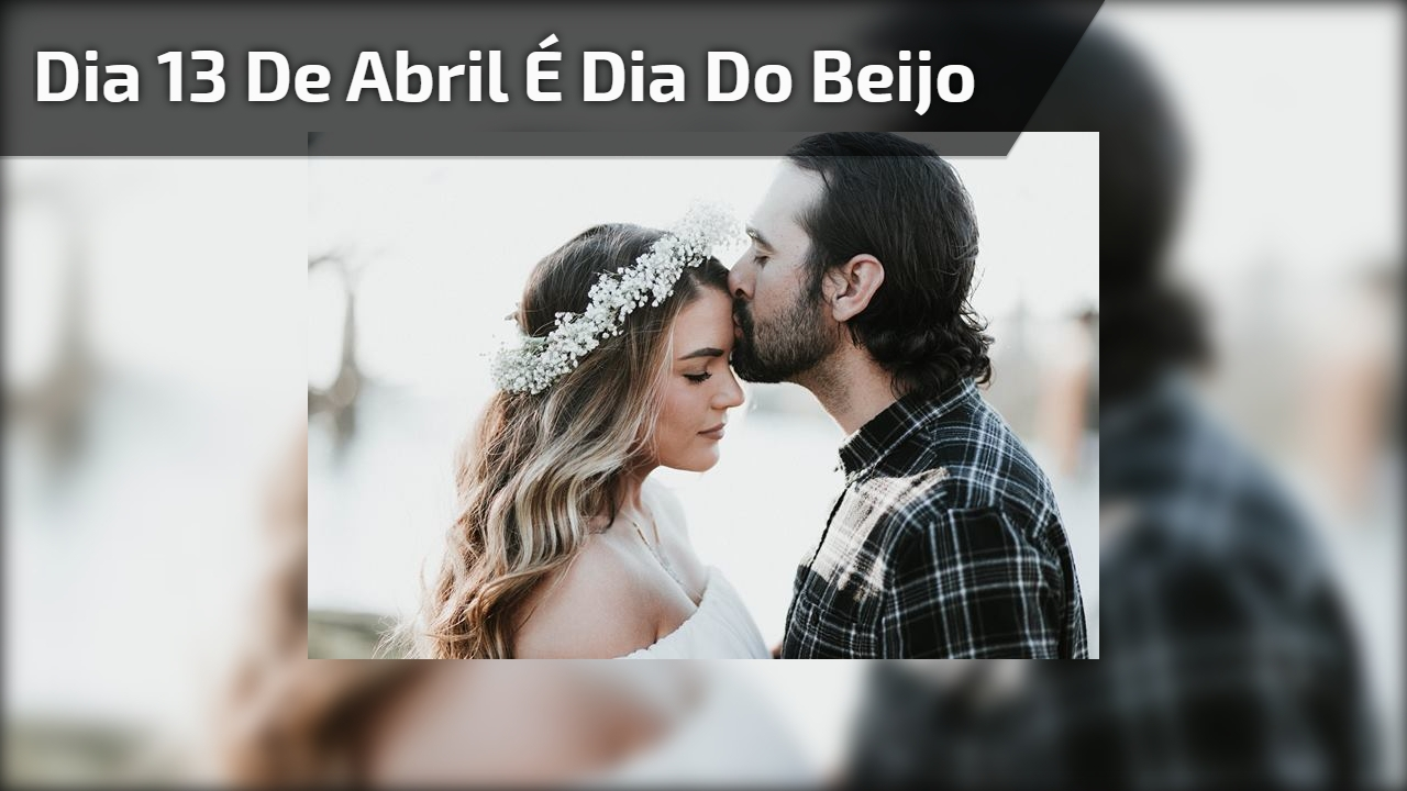 Dia 13 de Abril é Dia do Beijo