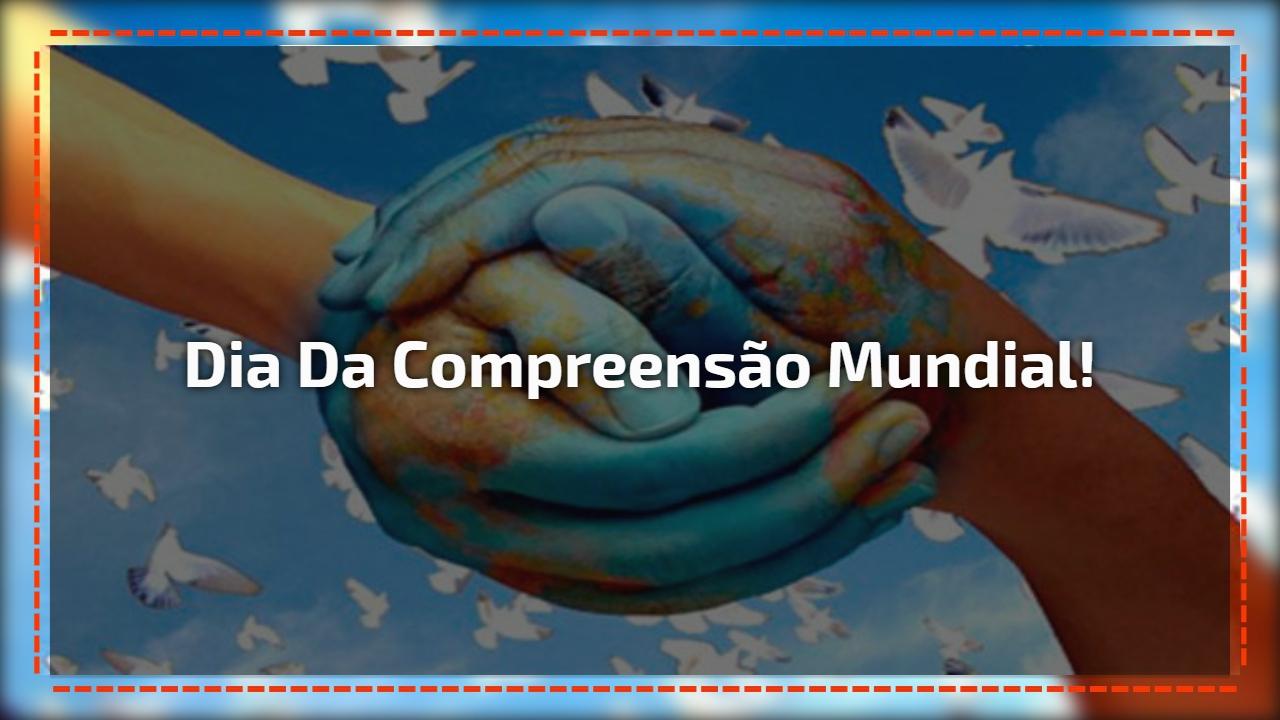 Dia da Compreensão Mundial!